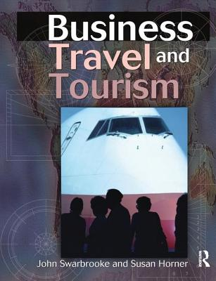 Business Travel and Tourism - Swarbrooke, John, and Horner, Susan