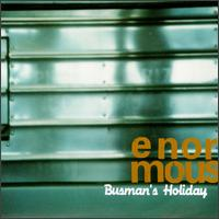 Busman's Holiday - Enormous