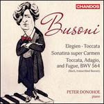 Busoni: Elegien; Toccata; Sonatina super Carmen; Toccata, Adagio and Fugue