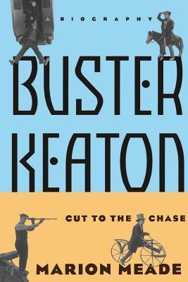 Buster Keaton: Cut to the Chase, a Biography - Meade, Marion