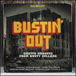 Busting Out: Ghetto Grooves from Dusty Cellars