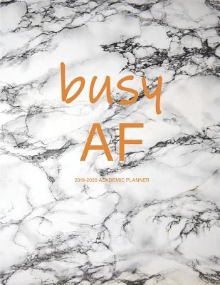 Busy AF: 2019-2020 Academic Planner: Large Weekly and Monthly Planner with Inspirational Quotes and Marble Cover (July 2019 - June 2020) - Planners, Miracle