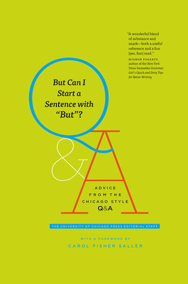 But Can I Start a Sentence with But?: Advice from the Chicago Style Q&A - The University of Chicago Press Editorial Staff, and Saller, Carol Fisher (Foreword by)