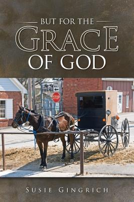 But for the Grace of God - Gingrich, Susie