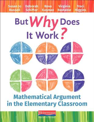 But Why Does It Work?: Mathematical Argument in the Elementary Classroom - Russell, Susan Jo, and Schifter, Deborah, and Bastable, Virginia
