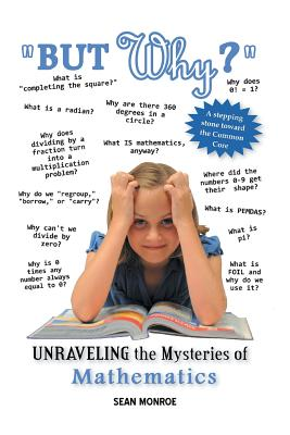 But Why?: Unraveling the Mysteries of Math - Monroe, Sean