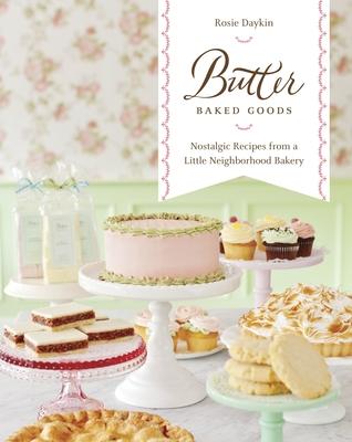 Butter Baked Goods: Nostalgic Recipes from a Little Neighborhood Bakery - Daykin, Rosie