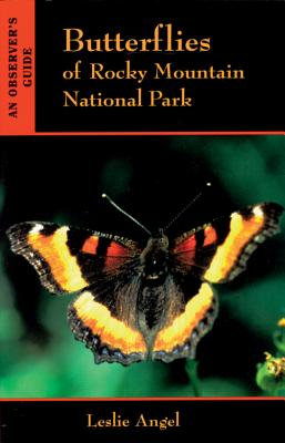 Butterflies of Rocky Mountain National Park: An Observers Guide - Angel, Leslie