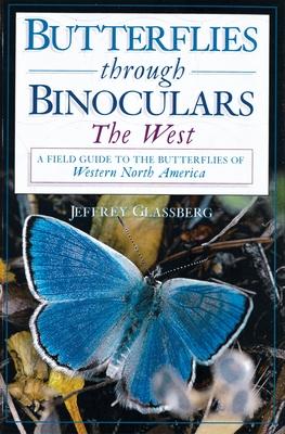 Butterflies Through Binoculars: The West a Field Guide to the Butterflies of Western North America - Glassberg, Jeffrey, President