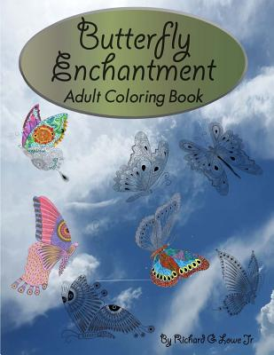 Butterfly Enchantment Adult Coloring Book: Beautiful Coloring Pages of Butterflies for Fun and Relaxation - Lowe Jr, Richard G