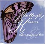 Butterfly Kisses & Other Love Songs