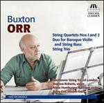 Buxton Orr: String Quartets Nos. 1&2; Duo for Baroque Violin and String Bass; String Trio