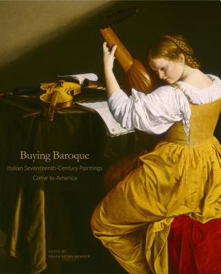 Buying Baroque: Italian Seventeenth-Century Paintings Come to America - Bowron, Edgar Peters (Editor)