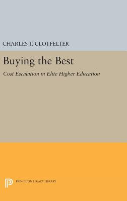 Buying the Best: Cost Escalation in Elite Higher Education - Clotfelter, Charles T.