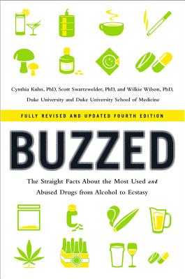 Buzzed: The Straight Facts about the Most Used and Abused Drugs from Alcohol to Ecstasy - Kuhn, Cynthia, Ph.D., and Swartzwelder, Scott, and Wilson, Wilkie