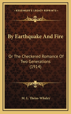 By Earthquake and Fire: Or the Checkered Romance of Two Generations (1914) - Theiss-Whaley, M L