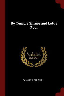 By Temple Shrine and Lotus Pool - Robinson, William H