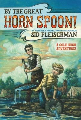 By the Great Horn Spoon - Fleischman, Sid, and Von Schmidt, Eric