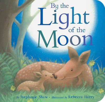 By the Light of the Moon - Shaw, Stephanie, and Harry, Rebecca (Illustrator)