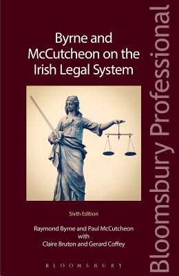 Byrne and McCutcheon on the Irish Legal System - Byrne, Raymond, and McCutcheon, Paul, and Bruton, Claire