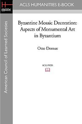 Byzantine Mosaic Decoration: Aspects of Monumental Art in Byzantium - Demus, Otto