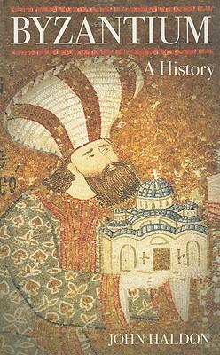 Byzantium: A History - Haldon, John