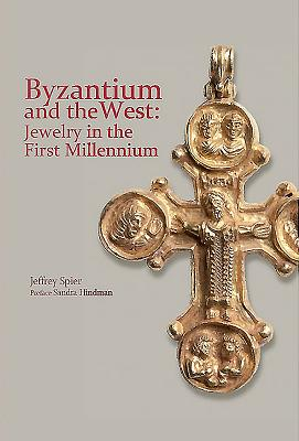 Byzantium and The West: Jewelry in the First Millennium - Spier, Jeffrey