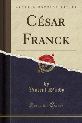 César Franck (Classic Reprint) - D'Indy, Vincent
