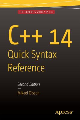 C++ 14 Quick Syntax Reference: Second Edition - Olsson, Mikael