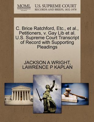 C. Brice Ratchford, Etc., et al., Petitioners, V. Gay Lib et al. U.S. Supreme Court Transcript of Record with Supporting Pleadings - Wright, Jackson A, and Kaplan, Lawrence P