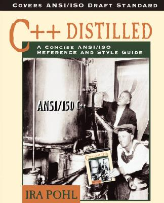 C++ Distilled: A Concise ANSI/ISO Reference and Style Guide - Pohl, Ira, Ph.D.