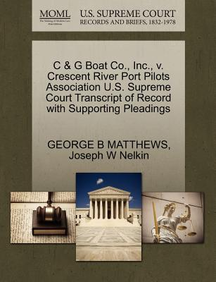 C & G Boat Co., Inc., V. Crescent River Port Pilots Association U.S. Supreme Court Transcript of Record with Supporting Pleadings - Matthews, George B, and Nelkin, Joseph W