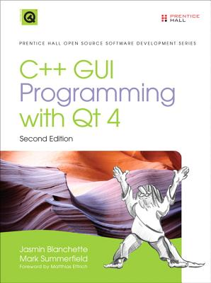 C++ GUI Programming with Qt 4 - Blanchette, Jasmin, and Summerfield, Mark