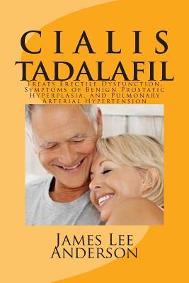 C I A L I S (Tadalafil): Treats Erectile Dysfunction, Symptoms of Benign Prostatic Hyperplasia, and Pulmonary Arterial Hypertension - Anderson, James Lee