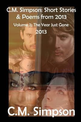 C.M. Simpson: Short Stories and Poems from 2013, Vol. 2 (Large Print): The Year Just Gone (2013) - Simpson, C M