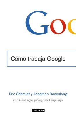 C?mo Trabaja Google - Schmidt, Eric, and Rosenberg, Jonathan