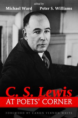 C. S. Lewis at Poets' Corner - Ward, Michael (Editor), and Williams, Peter S (Editor), and White, Vernon (Foreword by)