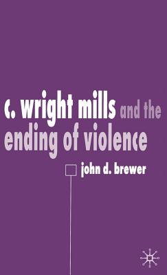 C. Wright Mills and the Ending of Violence - Brewer, John D