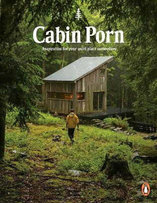 Cabin Porn: Inspiration for Your Quiet Place Somewhere - Klein, Zach, and Leckart, Steven