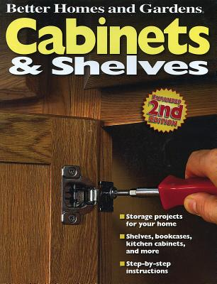 Cabinets and Shelves, 2nd Edition (Better Homes and Gardens) - Better Homes and Gardens, and Gardens, Better Homes &, and Lastbetter Homes & Gardens