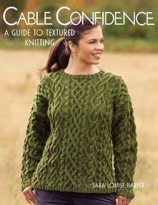 "Cable Confidence: A Guide to Textured Knitting ""print on Demand Edition"" - Harper, Sara Louise"