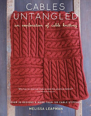 Cables Untangled: An Exploration of Cable Knitting - Leapman, Melissa