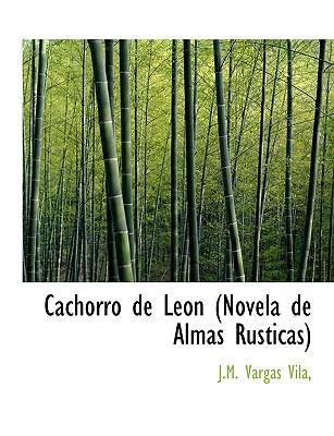 Cachorro De Leon (Novela De Almas Rusticas) - Vila, J M Vargas
