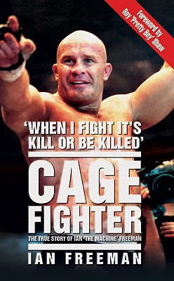 "Cage Fighter: The True Story of Ian the Machine Freeman - Freeman, Ian, and Shaw, Roy ""Pretty Boy"" (Foreword by)"