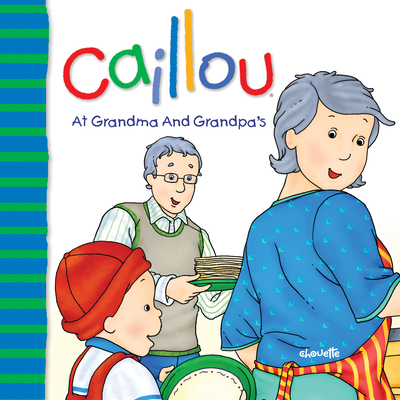 Caillou at Grandma and Grandpa's - Sanschagrin, Joceline