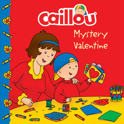 Caillou: Mystery Valentine - Paradis, Anne (Adapted by)