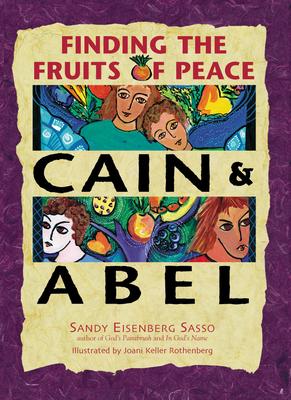 Cain & Abel: Finding the Fruits of Peace - Sasso, Sandy Eisenberg, Rabbi