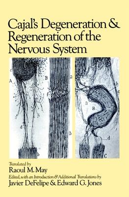 Cajal's Degeneration and Regeneration of the Nervous System - Cajal, Santiago Ramon y