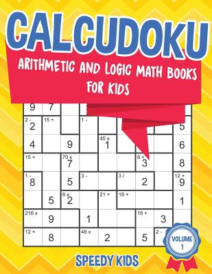 Calcudoku: Arithmetic and Logic Math Books for Kids - Volume 1 - Speedy Kids