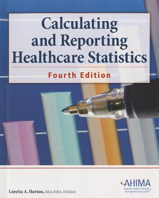 Calculating and Reporting Healthcare Statistics - Horton, Loretta A